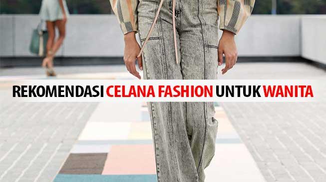 Rekomendasi Celana Fashion untuk Wanita
